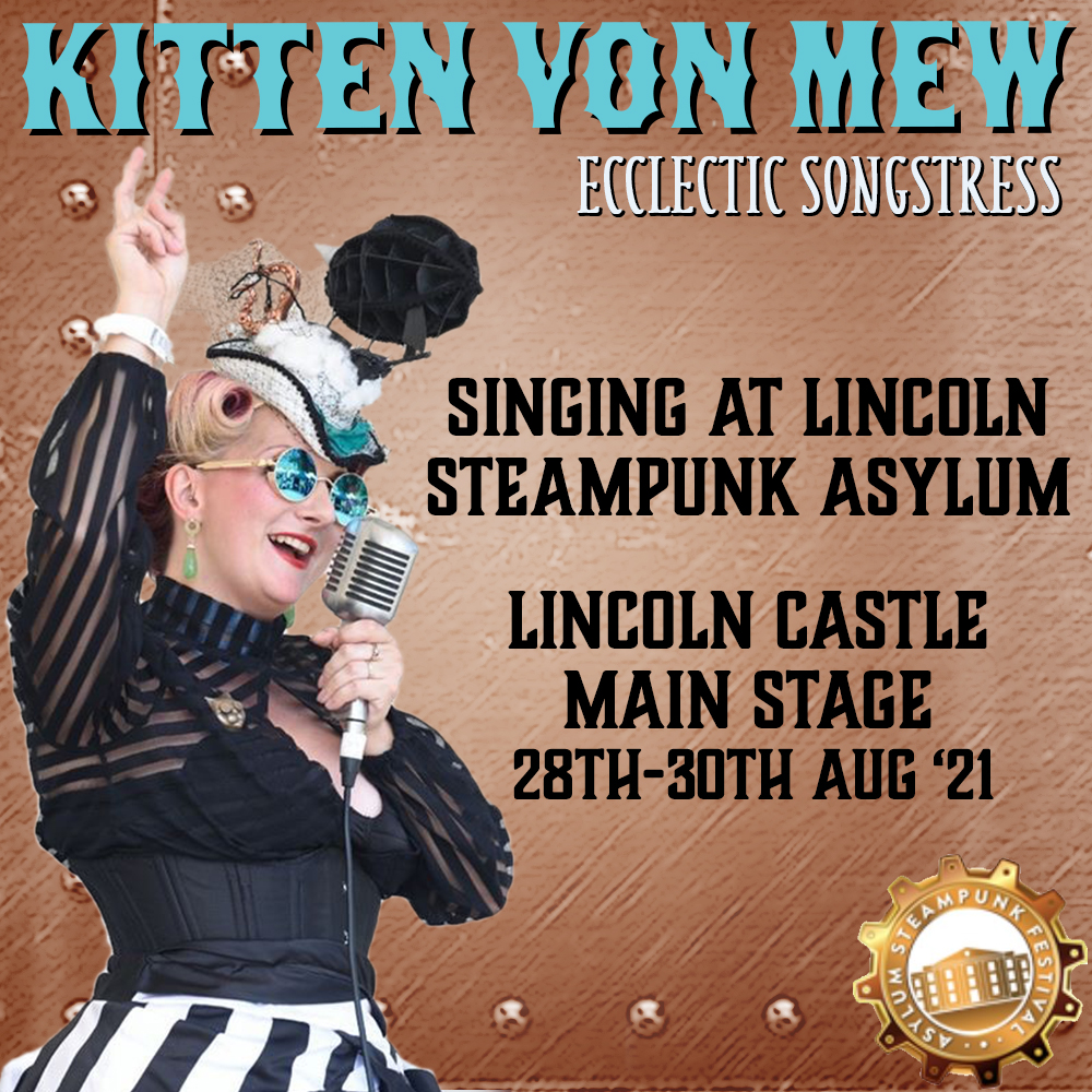 Lincoln Steampunk Asylum 2021 Kitten von Mew will be singing an ecclectic array of song and hosting her Cogsmith's Curious Creation stall at Lincoln Castle.