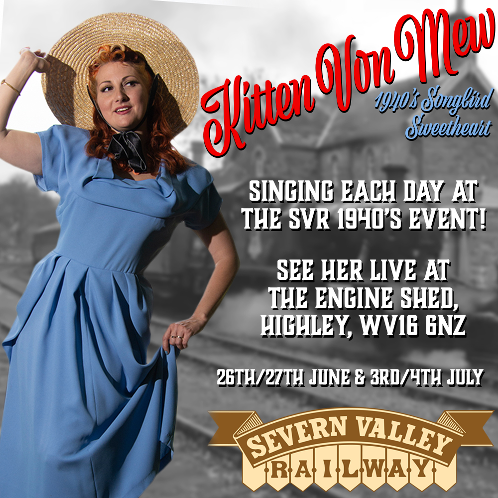 Severn Valley Railway 1940's Event. Kitten von Mew will be singing WW2 songs each weekend at The Engine Shed, Highley Station.